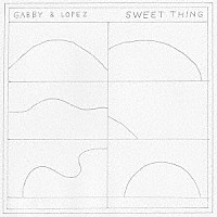 GABBY&LOPEZ/SWEET THING  【2017.2.8発売】