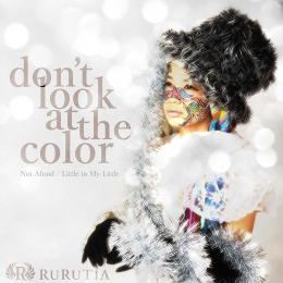 Don't Look at The Color 【2015.11.18発売】